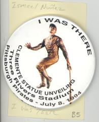 Button: I was there. Clemente Statue Unveiling