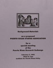 Background Materials on a Proposed Puerto Rican Studies Association for a Special Meeting of the Puerto Rican Research Exchange