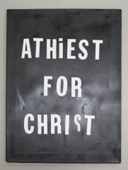 Atheist for Christ (white paste-on letters on black canvas)